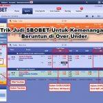 Trik Judi SBOBET Untuk Kemenangan Beruntun di Over Under