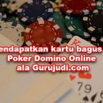 Cara Jitu Mendapatkan Kartu Dengan Jaminan Bagus Di Poker Domino Online