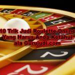 Cara Menang Judi Roulette Online Dengan 10 Trik Dewa Judi