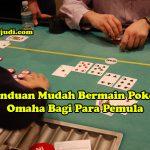 Panduan Mudah Bermain Poker Omaha Bagi Para Pemula